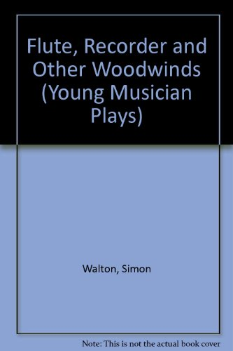 Flute, Recorder and Other Woodwinds (Young Musician Plays): Simon Walton
