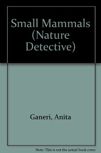 Small Mammals (Nature Detective) (9780749610982) by Ganeri, Anita
