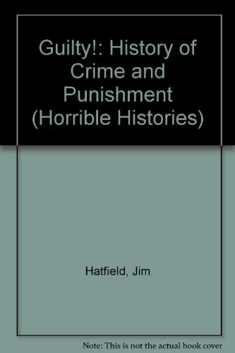 9780749611859: Guilty!: History of Crime and Punishment (Horrible Histories)