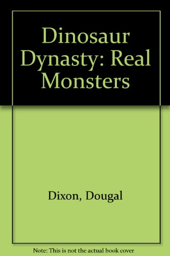 Dinosaur Dynasty: Real Monsters: Dougal Dixon