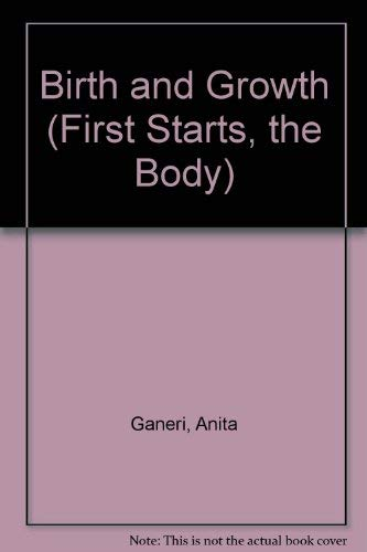 9780749614904: Birth and Growth (First Starts, the Body)