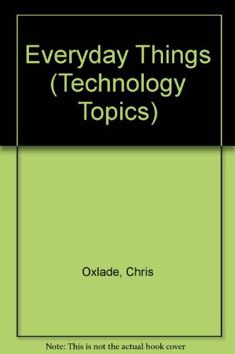 Everyday Things (Technology Topics): Chris Oxlade, Jeremy