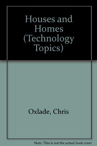 Houses and Homes (Technology Topics): Chris Oxlade, Jeremy