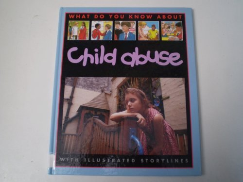 9780749620967: Child Abuse (What Do You Know About)