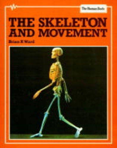 The Skeleton and Movement (The Human Body) (9780749622794) by Ganeri, Anita