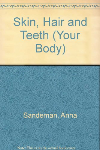 9780749624644: Skin, Hair and Teeth (Your Body)