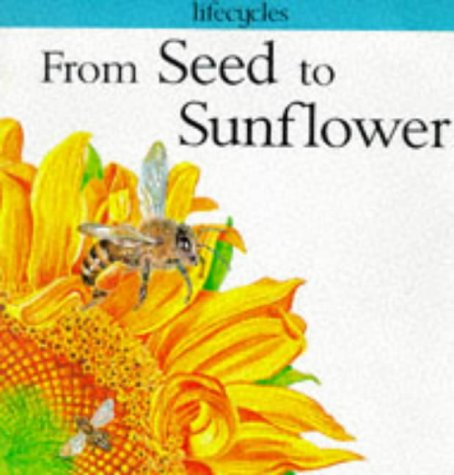 9780749626556: From Seed to Sunflower (Lifecycles)