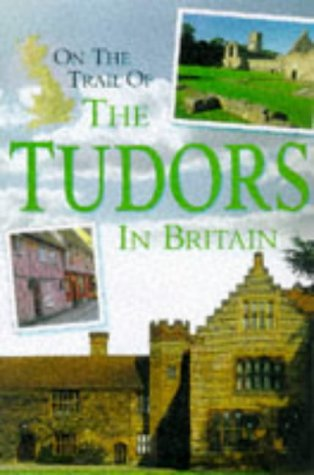 9780749632298: On the Trail of the Tudors in Britain (Our changing environment)