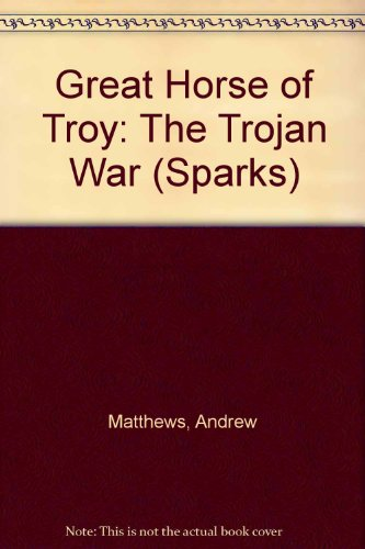 Great Horse Of Troy (Sparks) (9780749633691) by Matthews, Andrew