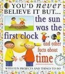 You'd Never Believe it But the Sun Was the First Clock (0749634286) by Taylor, Helen