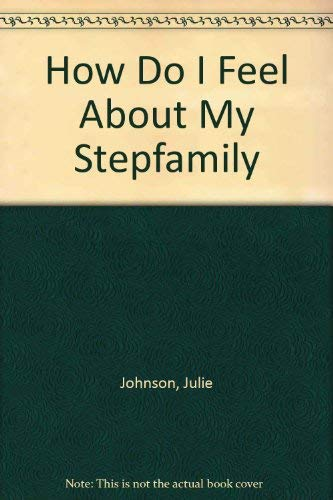 How Do I Feel About My Stepfamily: Julie Johnson