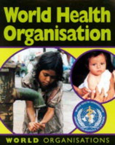 9780749636913: World Health Organisation (World organisations)