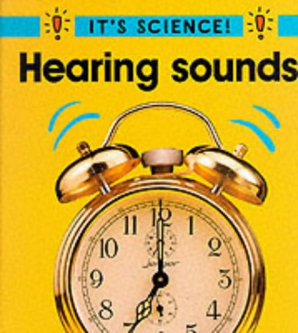 9780749637699: Hearing Sounds (It's Science)