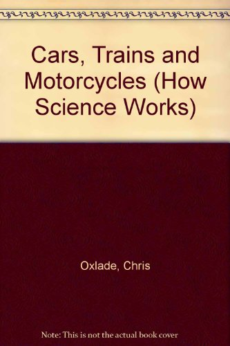 Cars, Trains and Motorcycles (How Science Works): Chris Oxlade