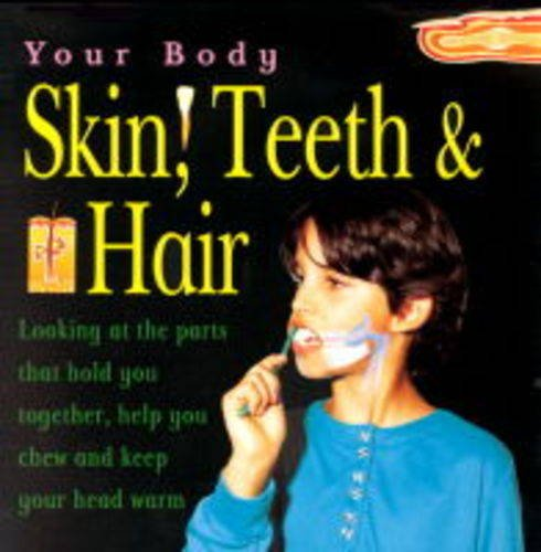 9780749638986: Skin, Hair and Teeth (Your Body)