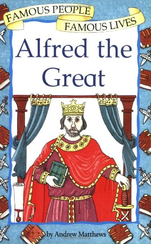 Alfred the Great (Famous People, Famous Lives): Matthews, Andrew