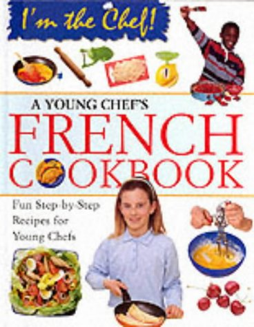 9780749646523: A Young Chef's French Cookbook (I'm the Chef)