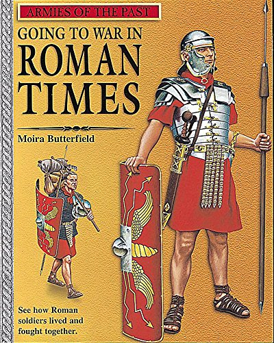 Going to War in Roman Times (Armies of the Past): Butterfield, Moira