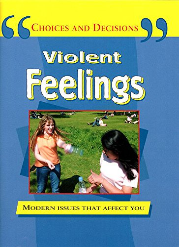 9780749654023: Violent Feelings: Modern Issues That Affect You (Choices & Decisions)