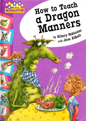 How to Teach a Dragon Manners (Hopscotch) (074965869X) by Hilary Robinson; Jane Abbott