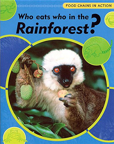 9780749660789: Who Eats Who in the Rainforest (Food Chains in Action)