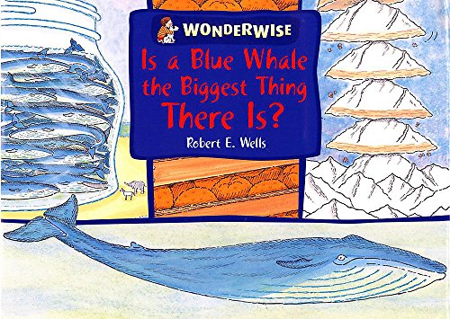 9780749662226: Is a Blue Whale the Biggest Thing There is?: A Book About Size (Wonderwise)