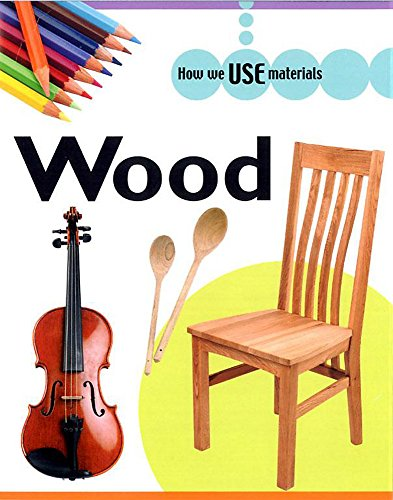 9780749664572: Wood (How We Use Materials)