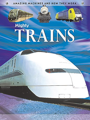 9780749667535: Mighty Trains (Amazing Machines)
