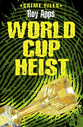 World Cup Heist (Crime Files): Roy Apps