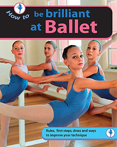 9780749673512: How to...be Brilliant at Ballet