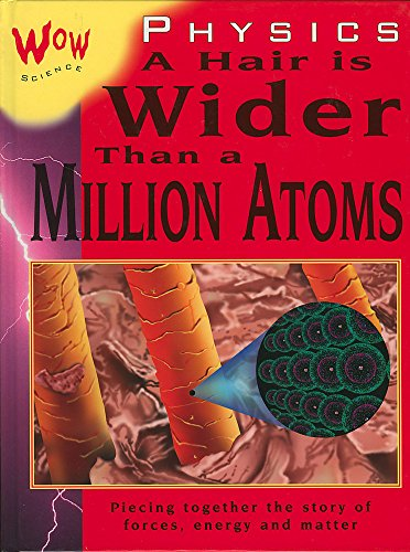 9780749681630: Physics: A Hair is Wider Than a Million Atoms (Wow Science)