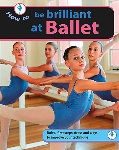 9780749693459: Be Brilliant at Ballet (How To..)