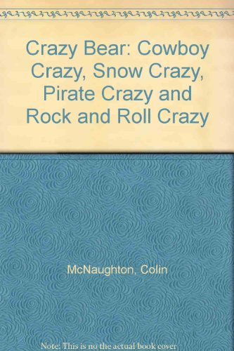 "Crazy Bear: ""Cowboy Crazy"", ""Snow Crazy"", ""Pirate Crazy"" and ""Rock and Roll Crazy"" (0749700874) by Colin McNaughton"