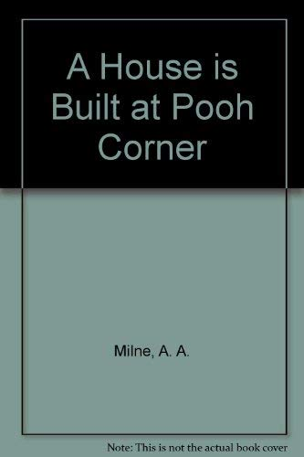 9780749702335: A House Is Built at Pooh Corner