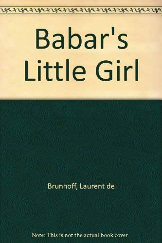 Babar's Little Girl (9780749703370) by Laurent de Brunhoff