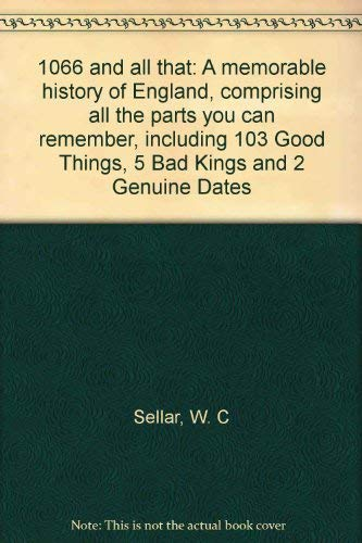 9780749704278: 1066 and all that: A memorable history of England, comprising all the parts you can remember, including 103 Good Things, 5 Bad Kings and 2 Genuine Dates