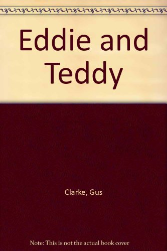 Eddie and Teddy (0749704918) by Gus Clarke