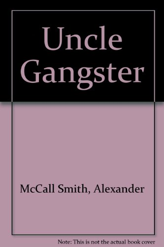 Uncle Gangster (9780749706043) by Alexander McCall Smith