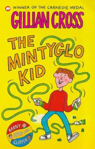 The Mintyglo Kid (Clipper, Spag & Barny): Gillian Cross