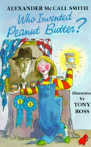 Who Invented Peanut Butter? (9780749717216) by Alexander McCall Smith