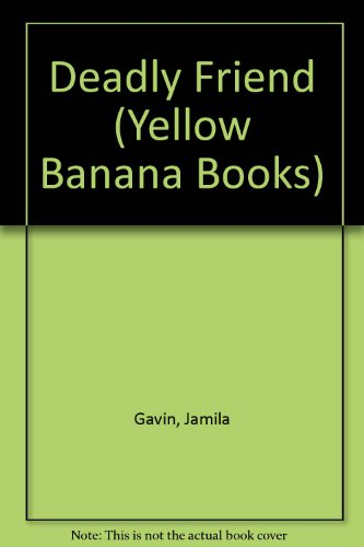 Deadly Friend (Yellow Banana Books): Gavin, Jamila