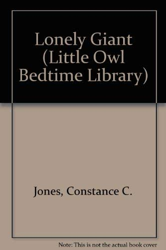 Lonely Giant (Little Owl Bedtime Library): Jones, Constance C.