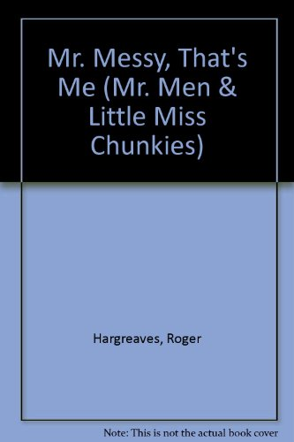 9780749847685: Mr. Messy, That's Me (Mr. Men & Little Miss Chunkies)