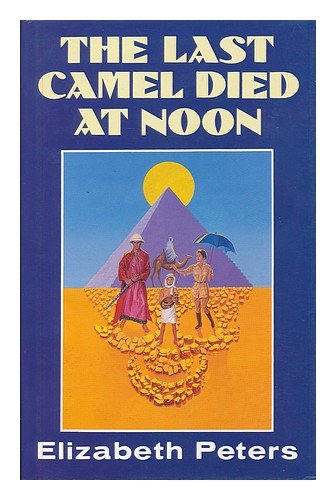The Last Camel Died At Noon: Peters, Elizabeth