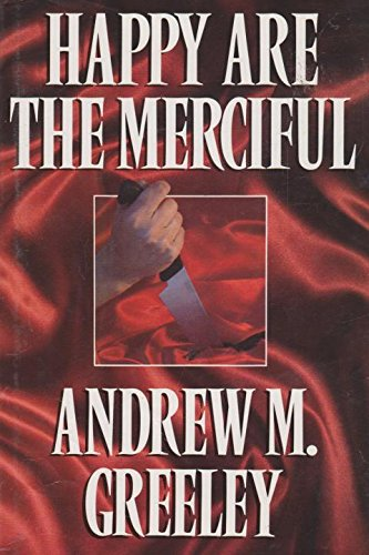 Happy are the Merciful: Andrew M. Greely