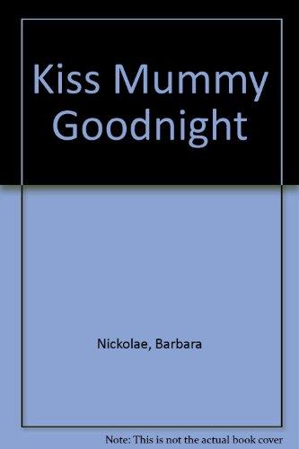 Kiss Mummy Goodnight