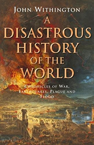 9780749909789: A Disastrous History Of The World: Chronicles of war, earthquake, plague and flood