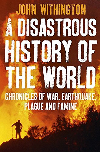 9780749909796: A Disastrous History Of The World: Chronicles of war, earthquake, plague and flood