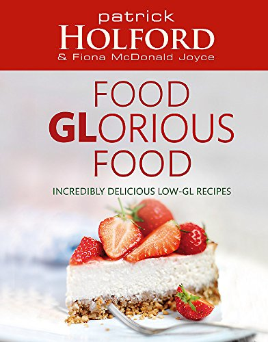 9780749909956: Food Glorious Food: Incredibly Delicious Low-GL Recipes