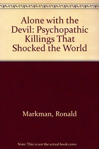 9780749910020: Alone with the Devil: Psychopathic Killings That Shocked the World
